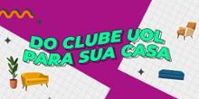 Do Clube UOL para a sua casa